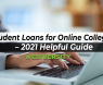 Student Loans for Online Colleges – 2021 Helpful Guide