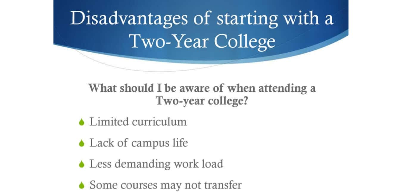 Two Year College - Disadvantages